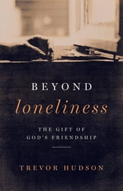 Beyond Loneliness - The Gift of God's Friendship ebook by Trevor Hudson