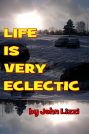 Life Is Very Eclectic ebook by John Lizzi