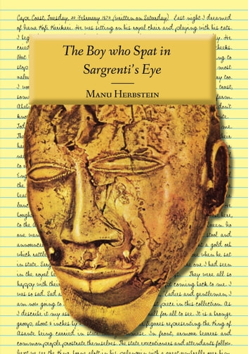 The Boy who Spat in Sargrenti's Eye ebook by Manu Herbstein