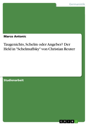 Taugenichts, Schelm oder Angeber? Der Held in 'Schelmuffsky' von Christian Reuter ebook by Marco Antonic