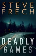 Deadly Games ebook by Steve Frech