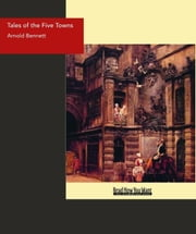 Tales Of The Five Towns ebook by Arnold Bennett