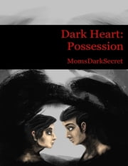 Dark Heart: Possession eBook by MomsDarkSecret