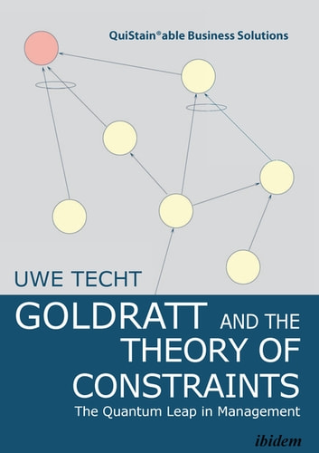 Goldratt and the Theory of Constraints - The Quantum Leap in Management ebook by Uwe Techt