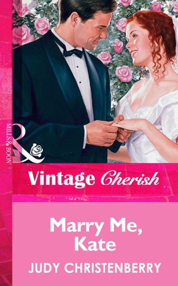 Marry Me, Kate (Mills & Boon Vintage Cherish) ebook by Judy Christenberry