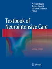 Textbook of Neurointensive Care ebook by A Joseph Layon,Andrea Gabrielli,William A. Friedman
