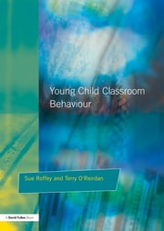 Young Children and Classroom Behaviour - Needs,Perspectives and Strategies ebook by Sue Roffey,Terry O'Reirdan