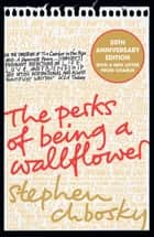 The Perks of Being a Wallflower - the most moving coming-of-age classic ebook by