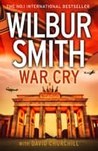 War Cry ebook by Wilbur Smith, David Churchill