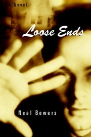 Loose Ends - A Novel ebook by Neal Bowers