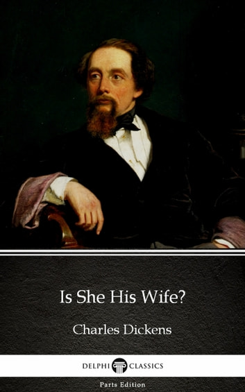 Is She His Wife? by Charles Dickens (Illustrated) ebook by Charles Dickens