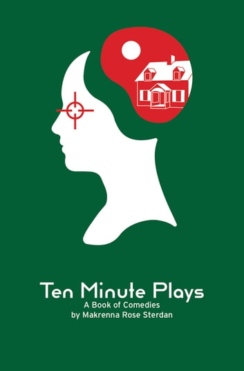 10 Minute Plays - A Book of Comedies ebook by Makrenna Sterdan
