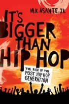 It's Bigger Than Hip Hop ebook by M. K. Asante