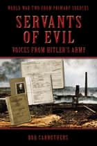 Servents of Evil: Voices from Hitlers Army ebook by Bob Carruthers