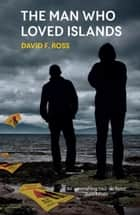 Man Who Loved Islands ebook by David F. Ross