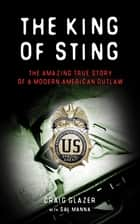 The King of Sting - The Amazing True Story of a Modern American Outlaw ebook by Craig Glazer