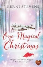 One Magical Christmas (Choc Lit) ebook by Berni Stevens