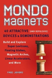 Mondo Magnets - 40 Attractive (and Repulsive) Devices and Demonstrations ebook by Fred Jeffers