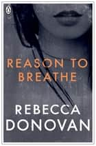 Reason to Breathe (The Breathing Series #1) ebook by Rebecca Donovan
