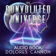 The Convoluted Universe, Book Two audiobook by Dolores Cannon