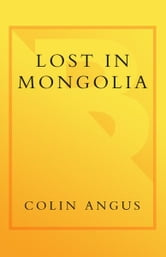 Lost in Mongolia - Rafting the World's Last Unchallenged River ebook by Colin Angus,Ian Mulgrew