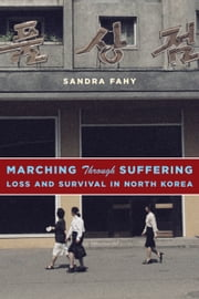 Marching Through Suffering - Loss and Survival in North Korea ebook by Sandra Fahy