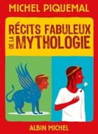 Récits fabuleux de la mythologie eBook by Michel Piquemal