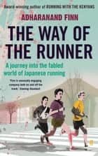 The Way of the Runner - A journey into the fabled world of Japanese running ebook by