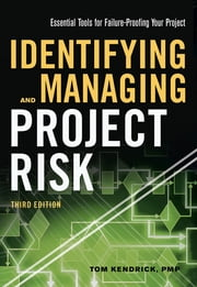 Identifying and Managing Project Risk - Essential Tools for Failure-Proofing Your Project ebook by Tom Kendrick, PMP