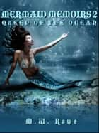 Mermaid Memoirs 2: Queen of the Ocean ebook by M. W. Rowe