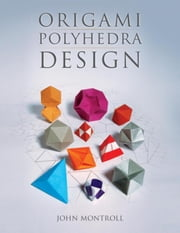 Origami Polyhedra Design ebook by Montroll , John