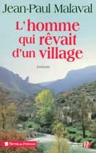 L'Homme qui rêvait d'un village ebook by Jean-Paul MALAVAL