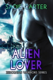 Alien Lover - Zerconian Warriors, #2 ebook by Sadie Carter