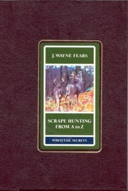 Scrape Hunting from a to Z ebook by Wayne J. Fears