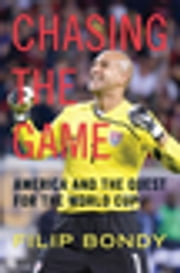 Chasing the Game - America and the Quest for the World Cup ebook by Filip Bondy