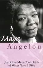 Just Give Me A Cool Drink Of Water 'Fore I Diiie ebook by Dr Maya Angelou