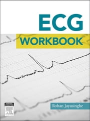 ECG workbook - E-Book ebook by Rohan Jayasinghe, MBBS, Sydney MSpM,...