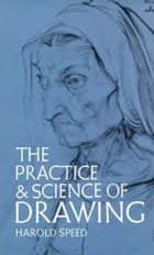 The Practice And Science Of Drawing ebook by Harold Speed