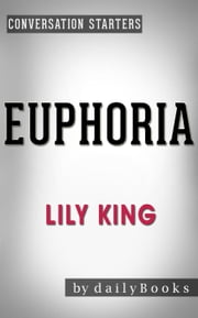 Euphoria: by Lily King | Conversation Starters - Daily Books ebook by Daily Books