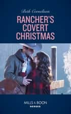 Rancher's Covert Christmas (Mills & Boon Heroes) (The McCall Adventure Ranch, Book 3) ebook by Beth Cornelison