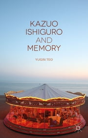 Kazuo Ishiguro and Memory ebook by Dr Yugin Teo