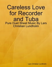 Careless Love for Recorder and Tuba - Pure Duet Sheet Music By Lars Christian Lundholm ebook by Lars Christian Lundholm