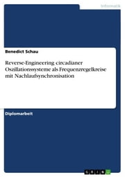 Reverse-Engineering circadianer Oszillationssysteme als Frequenzregelkreise mit Nachlaufsynchronisation ebook by Benedict Schau