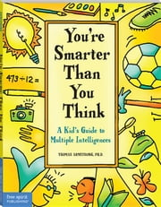 You're Smarter Than You Think: A Kid's Guide to Multiple Intelligences ebook by Armstrong, Thomas Ph.D.