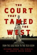 Court That Tamed the West, The ebook by Richard Cahan,Pia Hinckle,Jessica Royer Ocken