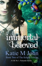 Immortal Beloved - The Knight Trilogy, #2 ebook by Katie M John