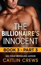 The Billionaire's Innocent - Part 3 ebook by Caitlin Crews