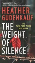 The Weight of Silence - A Novel of Suspense ebook by Heather Gudenkauf