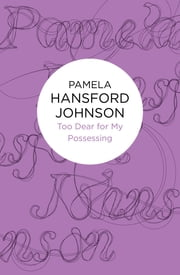 Too Dear For My Possessing ebook by Pamela Hansford Johnson