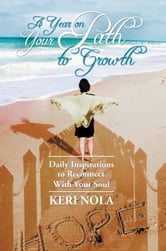 A Year on Your Path To Growth - Daily Inspirations to Reconnect With Your Soul ebook by Keri Nola